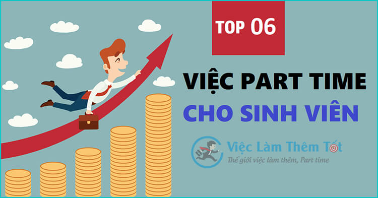 Top 06 Việc Làm Part Time Tốt Nhất Cho Sinh Viên
