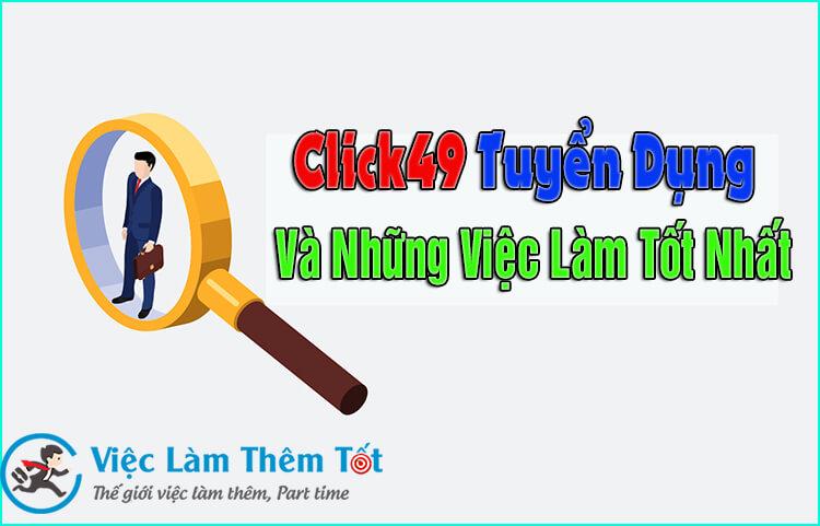 Click49 Tuyển Dụng Và Những Việc Làm Tốt Nhất