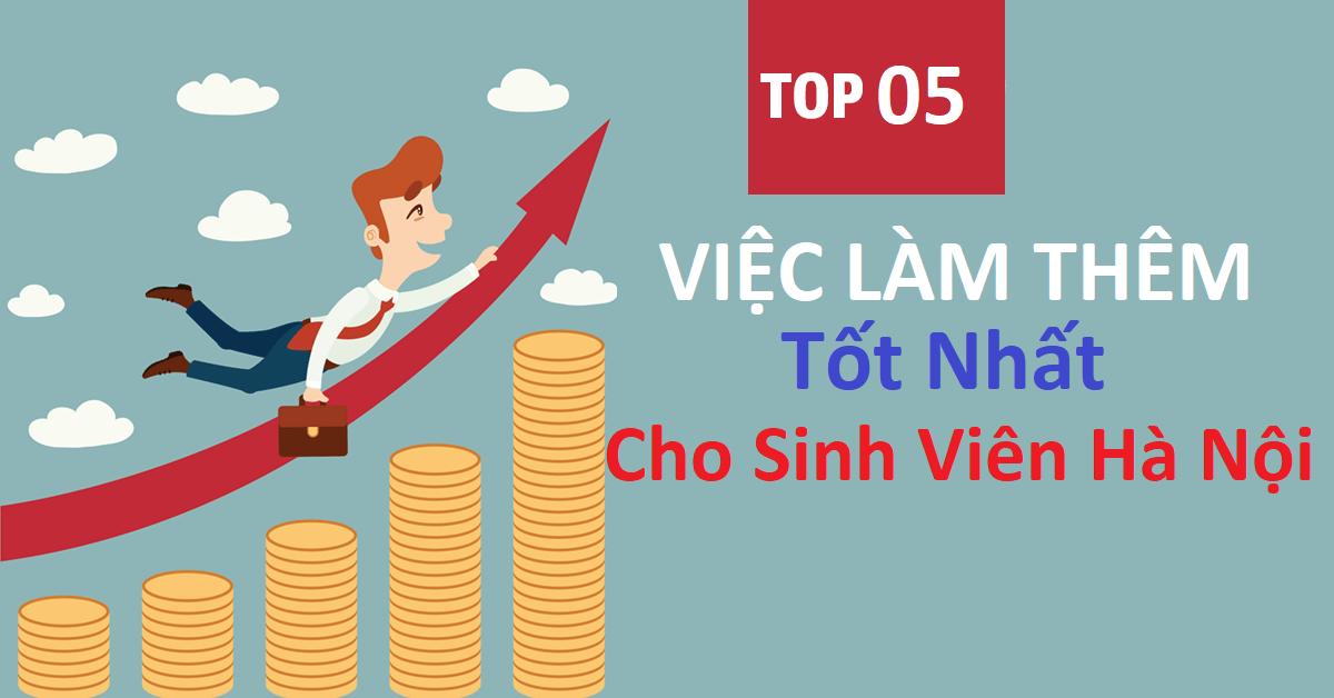 Top 5 Việc làm thêm cho sinh viên Hà Nội lương siêu cao