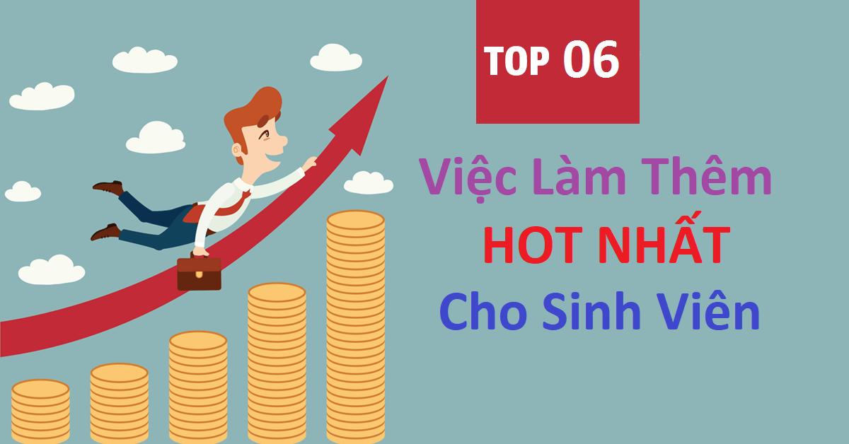 Top 6 Việc Làm Thêm Hot Nhất Hiện Nay Dành Cho Sinh Viên
