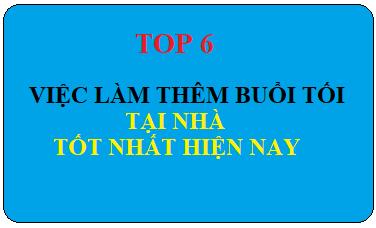 TOP 6 Việc Làm Thêm Buổi Tối Tại Nhà Lương Cao Hiện Nay